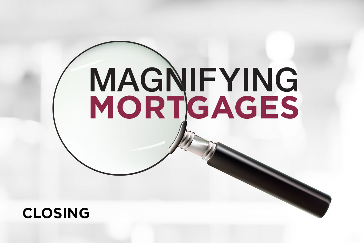 Magnifying Mortgages Closing